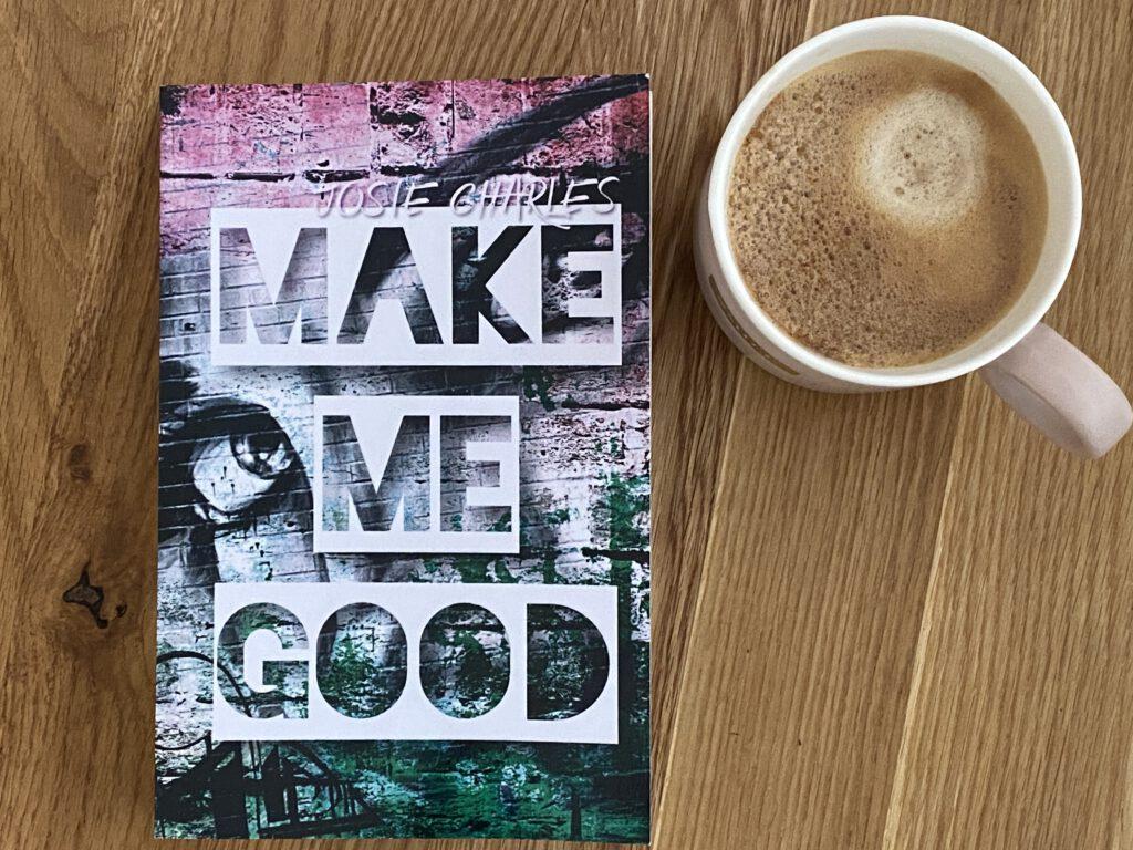 MAKE ME GOOD